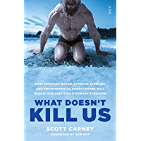 What Doesn't Kill Us: the bestselling guide to transforming your body by unlocking your lost evolutionary strength…