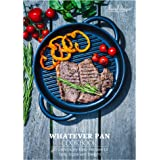 The Whatever Pan Cookbook   50 Deliciously Easy Recipes to Grill, Sizzle and Delight   From Jean-Patrique