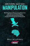 Das große Buch der Manipulation: Der Ratgeber mit Manipulationstechniken und NLP Wissen für Anfänger + inklusive Tipps zur Körpersprache, Mitarbeiterführung und mentale Stärke