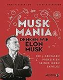 Musk Mania: Denken wie Elon Musk – Die 5 genialen Prinzipien seines irren Erfolgs
