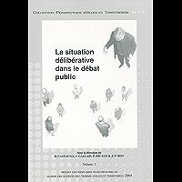 """La situation délibérative dans le débat public: Volume 1 et 2 (Perspectives """"Villes et Territoires"""" t. 11)"""