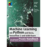 Machine Learning mit Python und Keras, TensorFlow 2 und Scikit-learn: Das umfassende Praxis-Handbuch für Data Science…