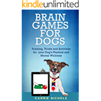 Brain Games for Dogs: Training, Tricks and Activities for your Dog's Physical and Mental wellness( Dog training, Puppy…