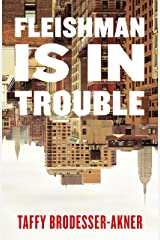 Fleishman Is in Trouble: THE SUNDAY TIMES TOP TEN BESTSELLER Kindle Edition