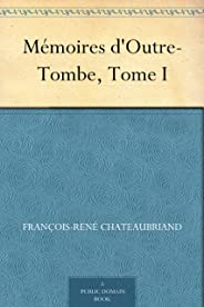 Mémoires d'Outre-Tombe, Tome I