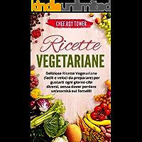 RICETTE VEGETARIANE  Deliziose Ricette Vegetariane  Facili e Veloci da Preparare  per guastarti ogni giorno cibi diversi  senza dover perdere un rsquo eternit agrave  sui fornelli