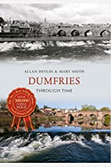 Dumfries Through Time Kindle Edition