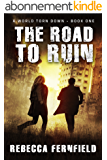 The Road to Ruin: A post-apocalyptic survival thriller (A World Torn Down Book 1) (English Edition)