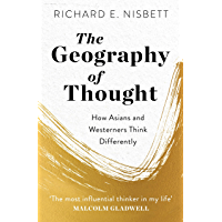 The Geography of Thought: How Asians and Westerners Think Differently - and Why