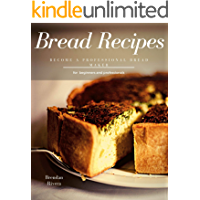 Bread Recipes  for  beginners and professionals   15 recipes    Become a Professional Bread Maker  English Edition