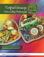 TierfreiSchnauze - Pedi's knallige Fastenrezepte ... Vegan, glutenfrei, basenüberschüssig, ausgewogen und ohne fiesen Zucker ...: Rezepte NICHT nur für ... und Pürierstab geschrieben ... TASCHENBUCH