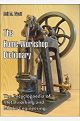 The Home Workshop Dictionary: The Encyclopaedia of Metalworking and Model Engineering Kindle Edition