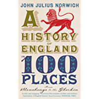 A History of England in 100 Places: From Stonehenge to the Gherkin (English Edition)