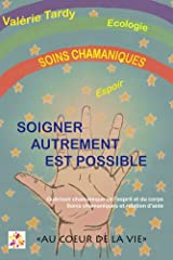Soigner Autrement est Possible: Guérison chamanique de l'esprit et du corps : soins chamaniques et relation d'aide Format Kindle