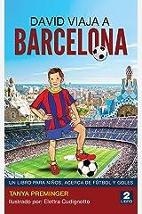 David Viaja a Barcelona: UN LIBRO PARA NIÑOS, ACERCA DE FÚTBOL Y GOLES (David quiere ser Messi nº 2) (Spanish Edition) Formato Kindle