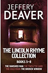 The Lincoln Rhyme Collection 5-8: The Vanished Man, The Twelfth Card, The Cold Moon, The Broken Window Kindle Edition