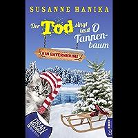 Der Tod singt laut O Tannenbaum: Ein Bayernkrimi (Sofia und die Hirschgrund-Morde 11)