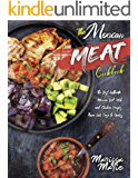 The Mexican Meat Cookbook: The Best Authentic Mexican Beef, Pork, and Chicken Recipes, from Our Casa to Yours (Mexican…