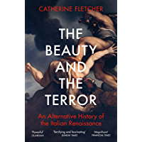The Beauty and the Terror: An Alternative History of the Italian Renaissance (English Edition)