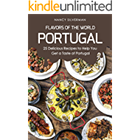 Flavors of the World   Portugal  25 Delicious Recipes to Help You Get a Taste of Portugal  English Edition