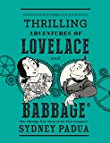 The Thrilling Adventures of Lovelace and Babbage: The (Mostly) True Story of the First Computer (Pantheon Graphic Library)