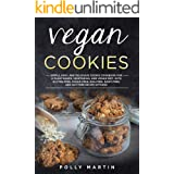 Vegan Cookies: Simple, Easy, and Delicious Cookie Cookbook For A Plant-Based, Vegetarian, and Vegan Diet. With Gluten-Free, S