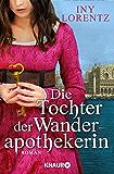 Die Tochter der Wanderapothekerin: Roman (Die Wanderapothekerin-Serie 4)