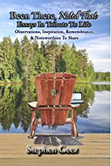 Been There, Noted That: Essays In Tribute To Life: Observations, Inspiration, Remembrance, & Noteworthies To Share Kindle Edition