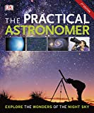 The Practical Astronomer: Explore the Wonder of the Night Sky