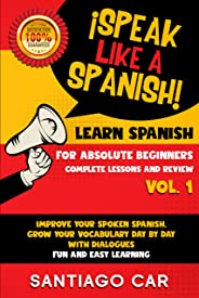 LEARN SPANISH FOR ABSOLUTE BEGINNERS VOL.1 COMPLETE LESSONS AND REVIEW: ¡Speak like a Spanish! Improve Your Spoken Spanish, G