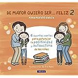 De mayor quiero ser... feliz 2: 6 cuentos cortos para potenciar la positividad y autoestima de los niños (Emociones, valores