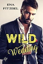 Wild Wedding: Nouveau round pour les héros de Wild Lovers ! (Curtis forever t. 2)
