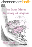 Pencil Drawing Techniques: Easy sketching book for beginners (English Edition)