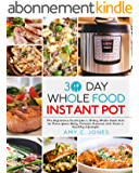 30 Day Whole Food Instant Pot Cookbook: The Beginner's Guide for a 30-Day Whole Food Diet to Clear Your Body, Prevent Disease and Have a Healthy Lifestyle (English Edition)