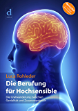 Die Berufung für Hochsensible: Die Gratwanderung zwischen Genialität und Zusammenbruch (German Edition)