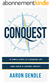 Conquest: 10 Simple Steps to Conquer Life and Leave a Lasting Legacy (English Edition)