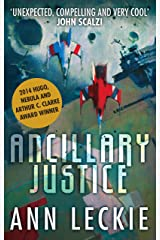 Ancillary Justice: THE HUGO, NEBULA AND ARTHUR C. CLARKE AWARD WINNER (Imperial Radch Book 1) Kindle Edition