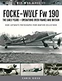Goss, C: FOCKE-WULF Fw 190: The Early Years - Operations Over France and Britain (Air War Archive)