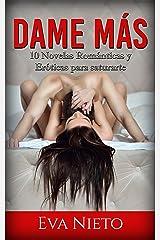 Dame Más: 10 Novelas Románticas y Eróticas para saturarte (Colección de Romance y Erótica) Versión Kindle