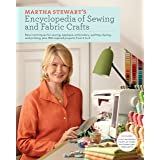 Martha Stewart's Encyclopedia of Sewing and Fabric Crafts: Basic Techniques for Sewing, Applique, Embroidery, Quilting, Dyein