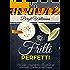 Fritti Perfetti: Das große Heißluftfriteuse Rezeptbuch mit schmackhaften Gerichten aus dem Airfryer - Gesundes Kochen ohne Fett und Öl