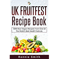 Raw Vegan: UK Fruitfest Recipe Book: Incredible raw vegan recipes from one of the world's biggest and best raw vegan…