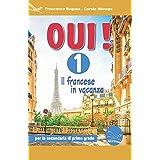 Oui! Il francese in vacanza. Per la Scuola media. Ediz. per la scuola. Con CD-ROM (Vol. 1)
