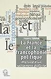 La France et la francophonie politique : Histoire d'un ralliement difficile