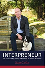 INTERPRENEUR: The Secrets of my Journey to becoming an Internet Millionaire Kindle Edition