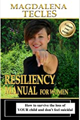 Resiliency Manual - for Women: How to Survive the Loss of your Child and don't feel Suicidal (La Re(i)nacida Book 4) (English Edition) Versión Kindle