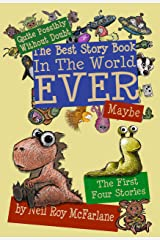 Quite Possibly Without Doubt the Best Story Book in the World Ever, Maybe: The First Four Stories Kindle Edition