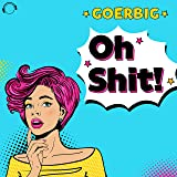 Oh Shit! [Explicit]