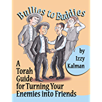 Bullies to Buddies: A Torah Guide for Turning Your Enemies into Friends (English Edition)