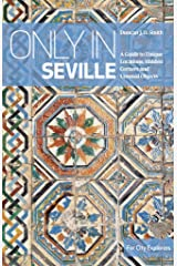 Only in Seville: A Guide to Unique Locations, Hidden Corners and Unusual Objects (Only In Guides) Paperback